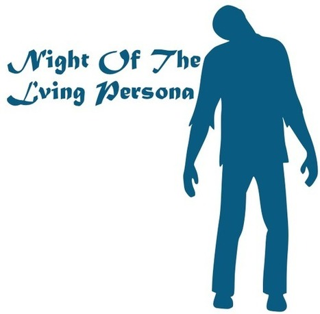 Night Of The Living Persona: An Inbound Marketing Horror Story | Marketing | Scoop.it