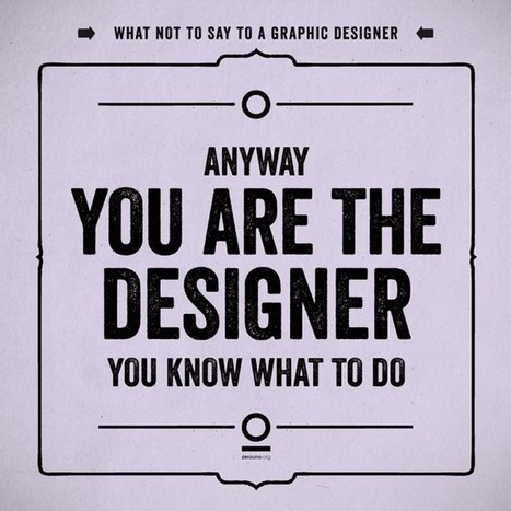 What Not To Say to a Graphic Designer | Downgraf | Graphic Design | Scoop.it