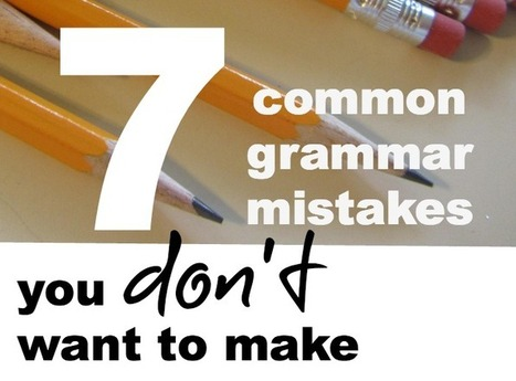 7 Grammar Mistakes You Don't Want to Make | Websites to Share with Students in English Language Arts Classrooms | Scoop.it