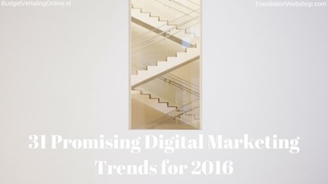 31 Promising Digital Marketing Trends for 2016 | My blogs on translations, (content) marketing, entrepreneurship, social media, branding, crowdfunding and circular economy | Scoop.it