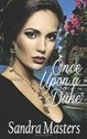 Once Upon A Duke: Duke Series Book One by Sandra Masters | microcerpt | Scoop.it