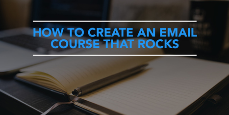 How to Create an Email Course that Rocks - KickoffLabs | Email Marketing | Scoop.it