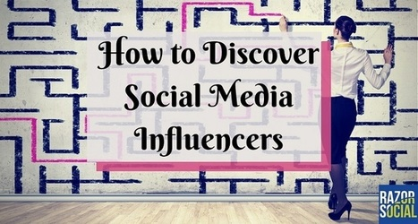 How to discover social media influencers | RazorSocial | Social Influence Marketing | Scoop.it