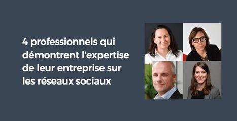 4 professionnels qui démontrent l'expertise de leur entreprise sur les réseaux sociaux | BeginWith | Scoop.it