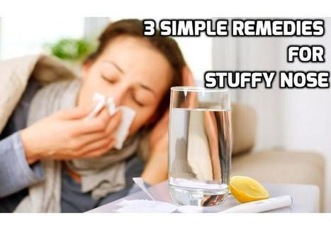 Here are 3 Simple Remedies to Relieve Nose Congestion | How To Have A Better Sex Life | Scoop.it