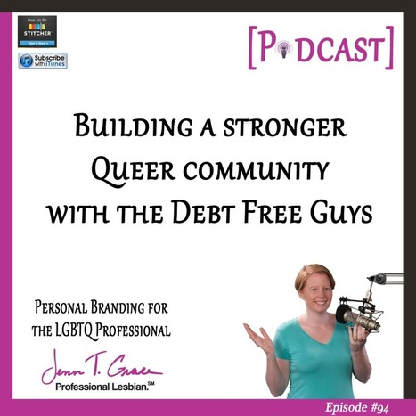 #94 - Building a Stronger Queer Community with the Debt Free Guys - Jenn T. Grace | Gay Business & Marketing | Scoop.it