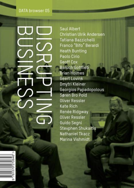 Disrupting Business: Art & Activism in Times of Financial Crisis - Edited by Tatiana Bazzichelli & Geoff Cox | Digital #MediaArt(s) Numérique(s) | Scoop.it