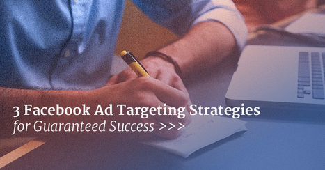 3 Facebook Ad Targeting Strategies for Guaranteed Success | I 'Like' Marketing and You ? | Scoop.it