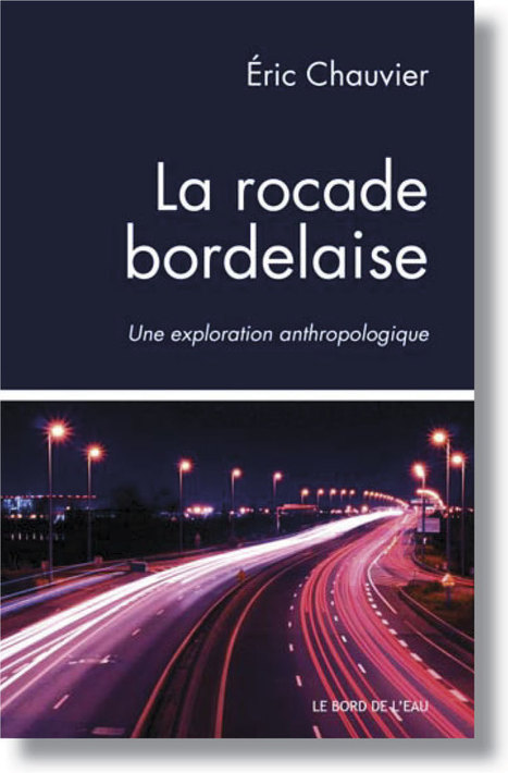 La rocade bordelaise. Une exploration anthropologique, Eric Chauvier, Le bord de l'eau éd. | Urbanisme | Scoop.it