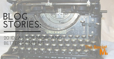 Blog Stories: 20 Ideas For More And Better Content | Public Relations & Social Media Insight | Scoop.it