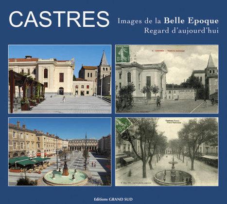 CASTRES - Images de la Belle Epoque - Regard d'aujourd'hui | Revue de Web par ClC | Scoop.it