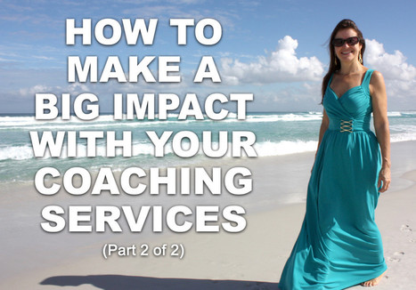 How To Make A Big Impact With Your Coaching Services (Part 2 of 2) - Olivia Lobell | Authentic Business Success | authenticbizsuccess.com | Scoop.it