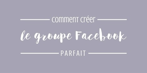 Comment bien créer ton groupe Facebook ? | Time to Learn | Pédagogie innovante | Scoop.it