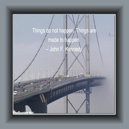 Things do not happen. Things are made to... - John F. Kennedy : Motivation Image | Motivation | Scoop.it