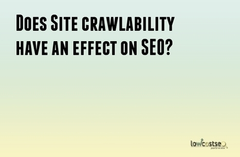 Does Site crawlability have an effect on SEO? | LOWCOSTSEO.CO | Scoop.it