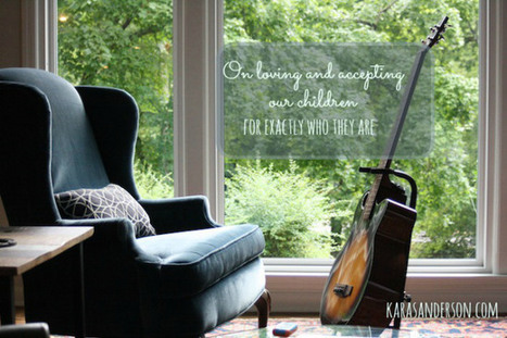 On accepting and loving the child in front of you. | Homeschooling Our Children | Scoop.it