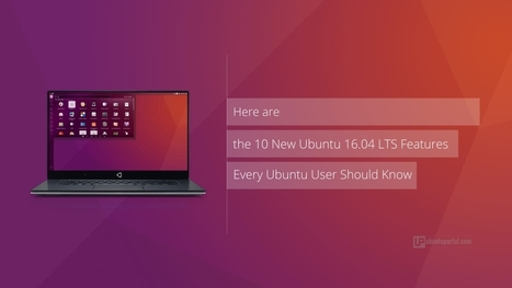 Here are the 10 New Ubuntu 16.04 LTS Features Every Ubuntu User Should Know - Ubuntu Portal | Ubuntu Desktop | Scoop.it