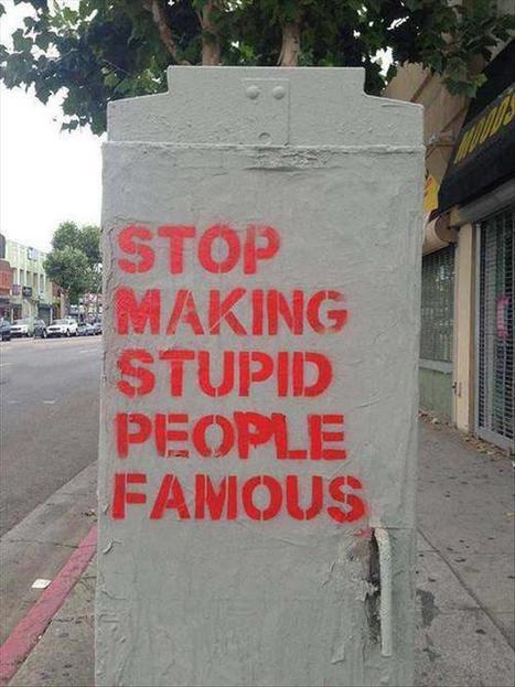 stop-making-stupid-people-famous.jpg (JPEG Image, 620×827 pixels) - Scaled (80%) | Journalism Schmournalism | Scoop.it