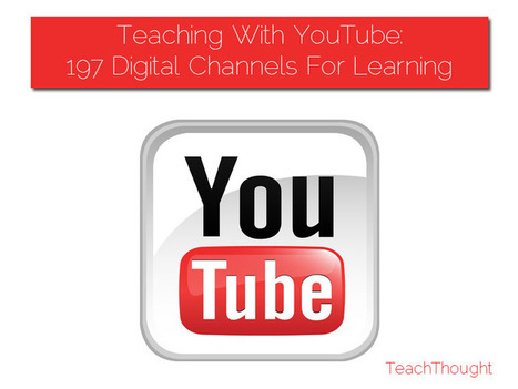 Teaching With YouTube: 197 Digital Channels For Learning | Information Technology Learn IT - Teach IT | Scoop.it
