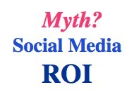 Debunking Social Media ROI Myths | The Social Media Learning Lab | Scoop.it