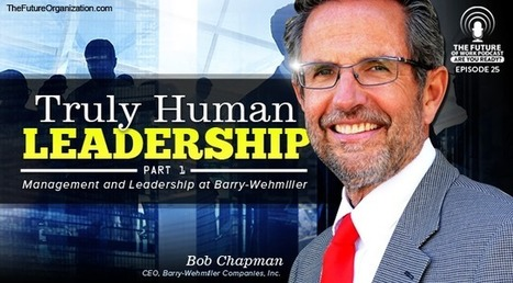 Truly Human Leadership - Putting People Before Numbers - Forbes | 21st Century Leadership | Scoop.it