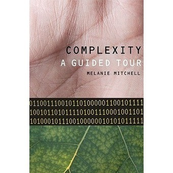 Complexity: A Guided Tour - Melanie Mitchell (book) | Complexity & Systems | Scoop.it