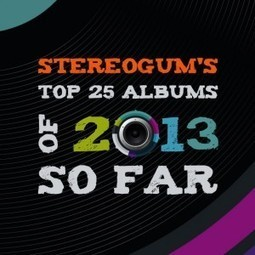 Stereogum's Top 25 Albums Of 2013 So Far | 2013 Music Links | Scoop.it