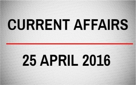 Current Affairs for 25 April 2016 - Daily Jankari - Current Affairs | Daily jankari | Scoop.it