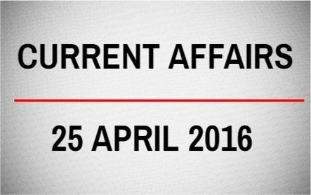Current Affairs for 25 April 2016 - Daily Jankari - Current Affairs | Daily jankari | Scoop.it
