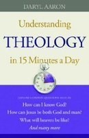 Reviews of Understanding Theology in 15 Minutes a Day: How... by Daryl Aaron | Writer, Book Reviewer, Researcher, Sunday School Teacher | Scoop.it