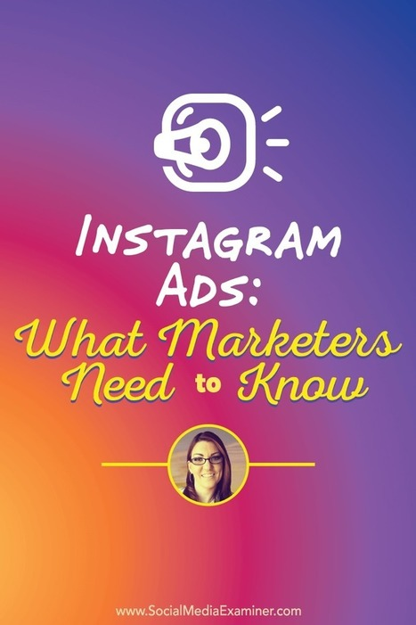 Instagram Ads: What Marketers Need to Know : Social Media Examiner | Facebook for Business Marketing | Scoop.it