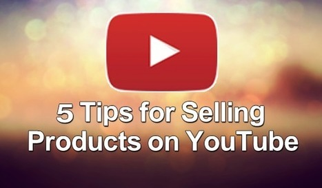 5 Tips for Selling Products on YouTube - | YouTube Marketing | Scoop.it