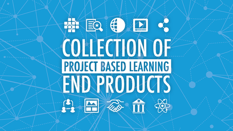 A Collection of Project Based Learning End Products | PROJECT BASED LEARNING | Scoop.it