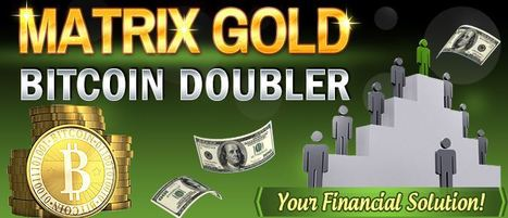 Bitcoins Doubler with Matrix for free ~ Earn free Bitcoins quickly | Earn free Bitcoins Euros and Dollars | Scoop.it
