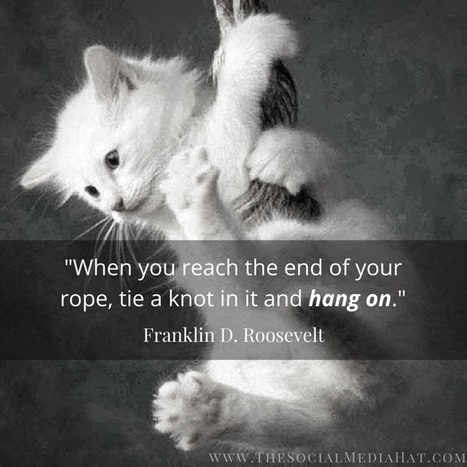 When You Reach The End Of Your Rope, Tie A Knot In It And Hang On! | The Content Marketing Hat | Scoop.it