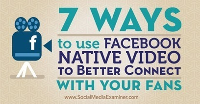 7 Ways to Use Facebook Native Video to Better Connect With Your Fans | Camtasia Tricks | Scoop.it