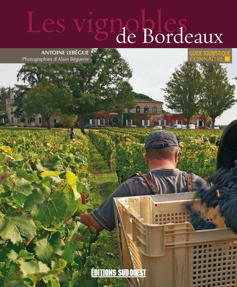 CONNAÎTRE LES VIGNOBLES DE BORDEAUX par Antoine Lebègue, photographies d'Alain Béguerie, 80 pages couleur, 18,8 x 22,7 cm, broché, 8,50 € | Editions Sud Ouest | Scoop.it