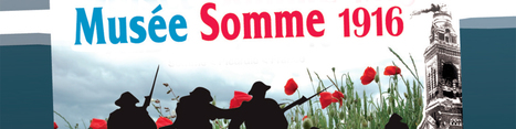 Musée de la Somme 1916 | Centenaire de la Première Guerre Mondiale | Scoop.it