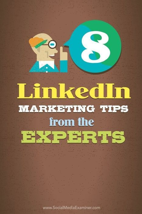 8 LinkedIn Marketing Tips From the Experts : Social Media Examiner | The Social Network Times | Scoop.it