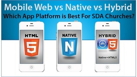 Mobile Web Vs Native Vs Hybrid: Which App Platform is best for Seventh Day Adventist Churches? | Mobile Web Adventist Apps Blog | Scoop.it