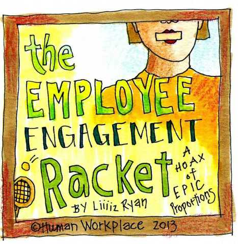 The Employee Engagement Hoax | Harmonious and Balanced Workplace | Scoop.it