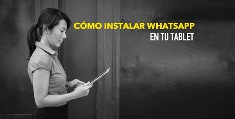 Tutorial para instalar Whatsapp en una tablet  | fle&didaktike | Scoop.it