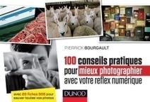 100 conseils pratiques pour mieux photographier avec votre reflex numérique - Dunod | PhotoCure | Scoop.it