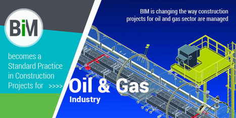 BIM becomes a Standard Practice in Construction Projects for Oil & Gas Industry   Architecture Engineering & Construction (AEC)   Scoop.it
