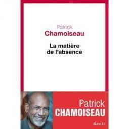 La Matière de l'absence, Patrick Chamoiseau   Culture afro-caribéenne   Scoop.it