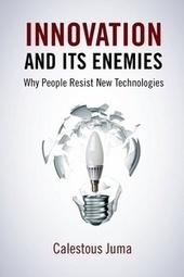 Innovation and Its Enemies: Why People Resist New Technologies - Harvard - Belfer Center for Science and International Affairs | Neemann's News | Scoop.it