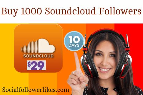 Buy 1000 Soundcloud Followers And Gain Maximum Pop | Social Media Marketing | Scoop.it