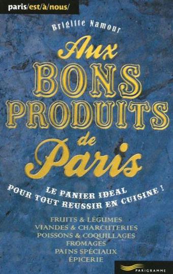 Book Aux bons produits de Paris – Brigitte Namour | Exploring the Paris food scene | Scoop.it
