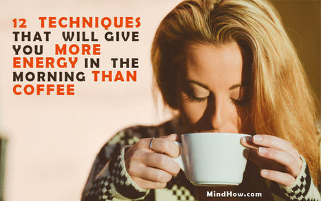 12 Techniques to Get More Energy in the Morning than Coffee | Brain Health Tips | Scoop.it