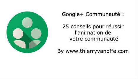 Communautés G+ : 25 conseils pour une réussite ! | Communication WEB - Réseaux Sociaux - Veille - Content Marketing - SEO | Scoop.it